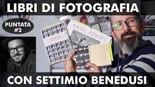 LIBRI DI FOTOGRAFIA (PUNTATA #2): CON SETTIMIO BENEDUSI!