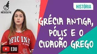 Grécia Antiga - Pólis e o Cidadão Grego