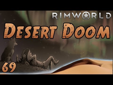 Rimworld: Desert Doom - Part 69: Sands Of Time