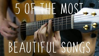 5 Of The Most Beautiful Songs In The World - Fingerstyle Guitar