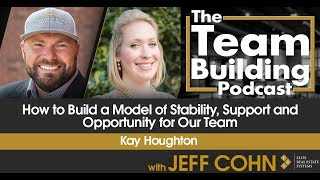 How to Build a Model of Stability, Support and Opportunity for Our Team w/ Kay Houghton
