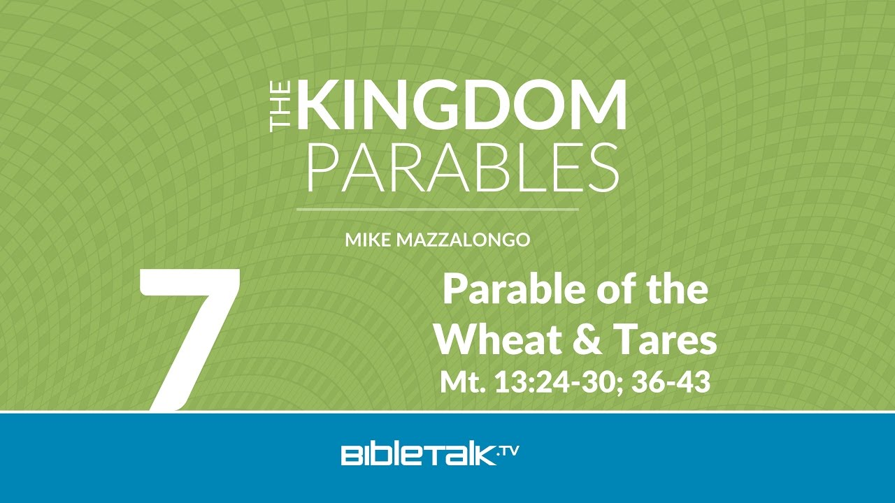 7. Parable of the Wheat and Tares