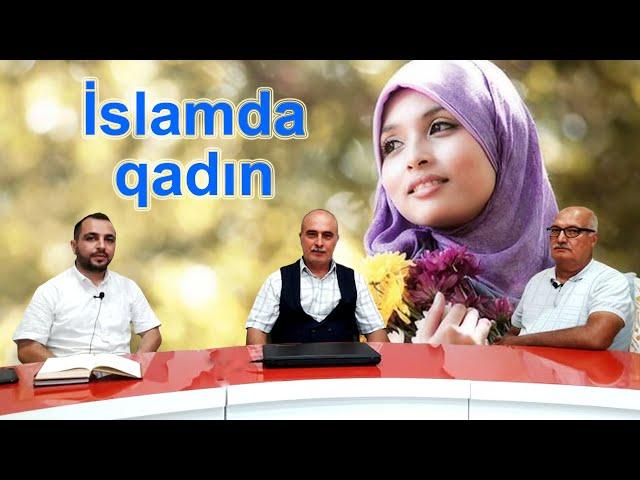 CÜMƏ SÖHBƏTİ: İslamda qadının önəmi