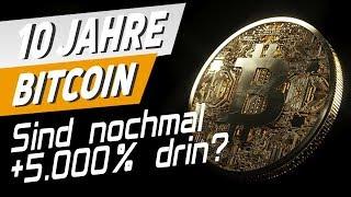 10 Jahre Bitcoin: Sind nochmal +5.000% drin?