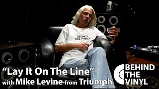 "Behind The Vinyl - ""Lay It On The Line"" with Mike Levine from Triumph"
