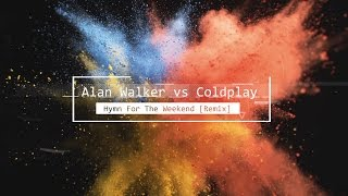 Alan Walker & Coldplay - Hymn For The Weekend (Remix)