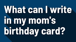 What can I write in my mom's birthday card?