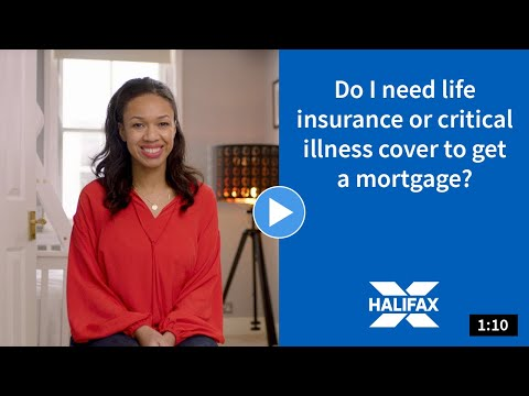 Video regarding the need for life insurance or critical illness cover to get a mortgage.