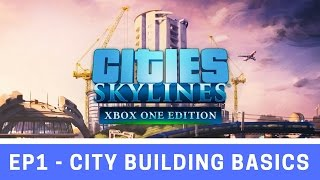 Cities Skylines Xbox One Edition - Episode 1 - City Building Basics