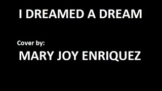 I Dreamed a Dream   Mary Joy Enriquez