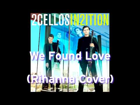 2Cellos - We Found Love (Rihanna Cover) - In2ition Album [2013] HD
