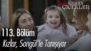 Kızlar Songül'le tanışıyor - Kırgın Çiçekler 113. Bölüm | Final