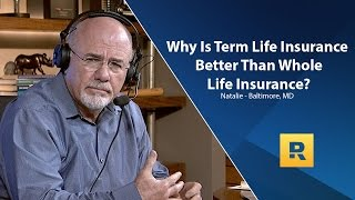 Why Is Term Insurance Better Than Whole Life Insurance?