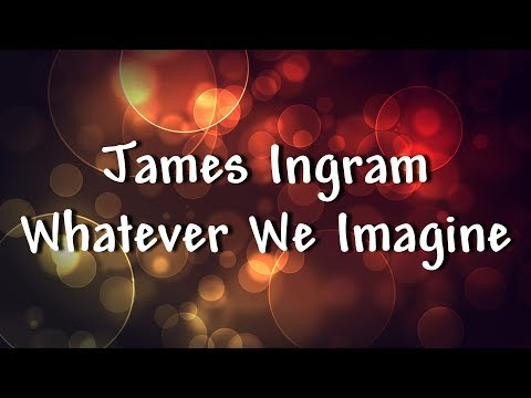 James Ingram - Whatever We Imagine - Lyrics