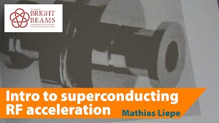 Introduction To Superconducting RF Acceleration By Prof. Mathias Liepe 2017