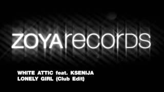 White Attic feat. Ksenija - Lonely Girl (Club Edit)