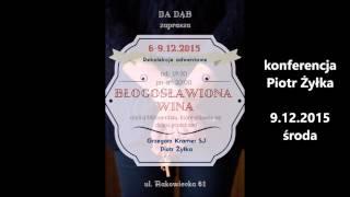 Błogosławiona wina. Konferencja Piora Żyłki z 9.12.2015