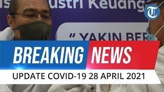 BREAKING NEWS - Update Covid-19 di Indonesia Rabu, 28 April 2021: 5.241 Kasus Baru