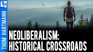 Neoliberalism: America has Arrived at One of History's Great Crossroads