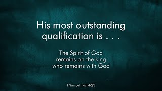 His most outstanding qualification is…that the Lord is with him – John 1: 19-34, 1Samuel 16:1-23