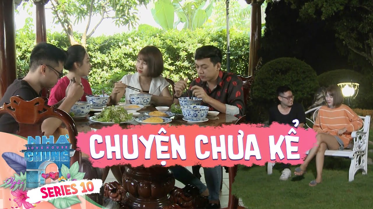 Ngôi Nhà Chung–Love House | Series 10: Chuyện chưa kể