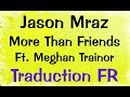 Jason Mraz - More Than Friends Ft. Meghan Trainor [Traduction FR]