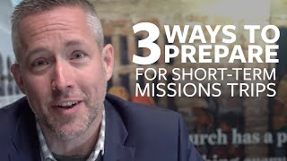3 Ways to Prepare for Short-Term Missions Trips