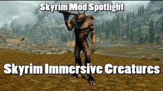 Skyrim Mod Spotlight: Skyrim Immersive Creatures - New & Lore Friendly Monsters and Creatures