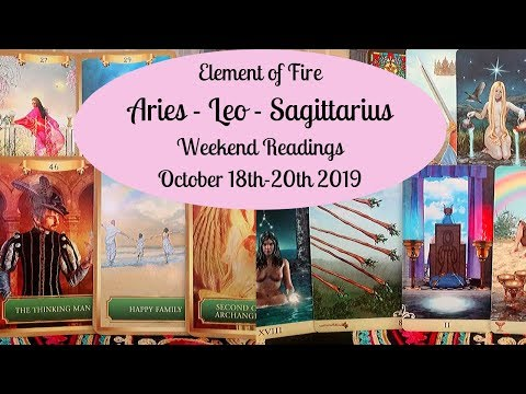 Fire Signs Weekend Love and General October 18th 20th 2019
