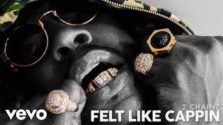 2 Chainz - Felt Like Cappin (Audio)