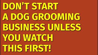 How to Start a Dog Grooming Business | Including Free Dog Grooming Business Plan Template