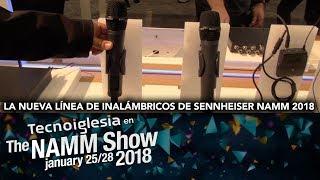 La Nueva Línea De Inalámbricos De Sennheiser NAMM 2018