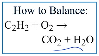 How To Balance C2H2 + O2 = CO2 + H2O:  Ethyne Combustion Reaction