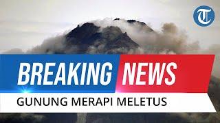 BREAKING NEWS: Video Detik-detik Gunung Merapi Meletus, Keluarkan Awan Panas