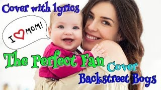 #BACKSTREETBOYS - The Perfect Fan (#COVER with #LYRICS)