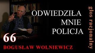 Bogusław Wolniewicz 66 ODWIEDZIŁA MNIE POLICJA 8 października 2015 Warszawa