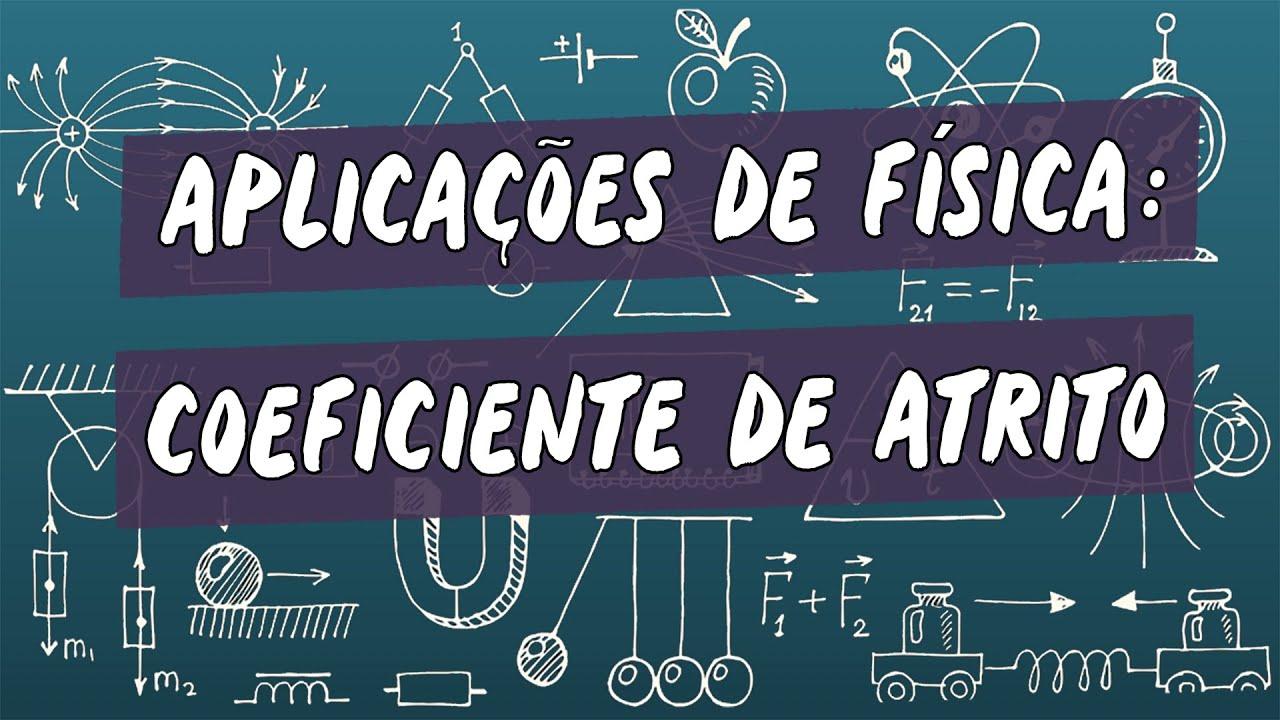 Aplicações de Física : Coeficiente de Atrito
