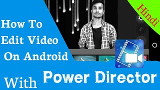 Android Video Editing: Cyberlink PowerDirector Full Tutorial on Android