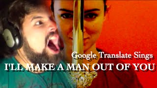 "Google Translate Sings: ""I'll Make A Man Out of You"" from Mulan (ft. Caleb Hyles)"