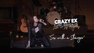 """""""Sex with a Stranger"""" (CRAZY EX LIVE)"""