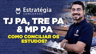 TJ PA, TRE PA e MP PA Como conciliar os estudos?