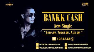 Gambar cover Love me, Touch me, Kiss me - BANKK CASH [Official Full Song]