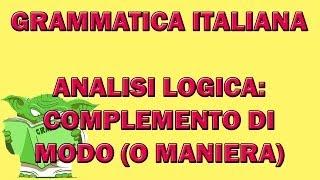 65. Grammatica italiana - Analisi logica: il complemento di modo (o maniera)