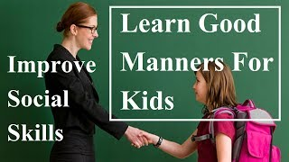 Learn Good Manners For Kids - Improve Social Skills In Children - Little Manners - Behave Properly