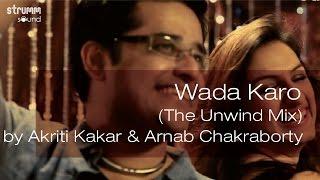 Wada Karo (The Unwind Mix) by Akriti Kakar  Arnab Chakraborty