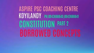 ASPIRE PSC COACHING CENTRE KOYILANDY -CONSITUTION-PART 2-BORROWED CONCEPTS-OONLINE CLASSES