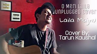 O Meri Laila | Laila Majnu | Atif Aslam | Jyotica Tangri | Unplugged Guitar Cover | Tarun Kaushal