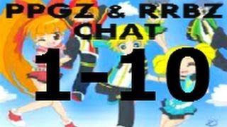 PPGZ AND RRBZ CHAT 1-10(Season 1)