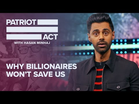 Why Billionaires Won't Save Us | Patriot Act with Hasan Minhaj