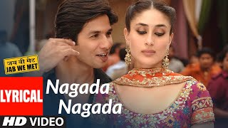 Lyrical: Nagada Nagada | Jab We Met | Kareena Kapoor, Shahid Kapoor | Sonu Nigam, Javed Ali - Download this Video in MP3, M4A, WEBM, MP4, 3GP